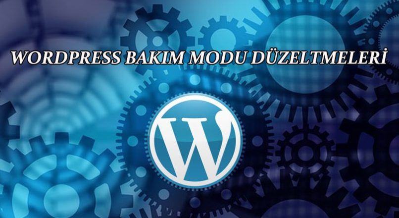 "WordPress bakım modu hata çözümü ""Briefly unavailable for scheduled maintenance. Check back in a minute"""