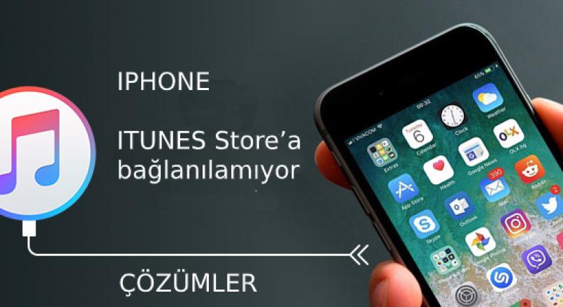 """iPhone iTunes Store'a bağlanılamıyor """"  hatası nasıl çözülür ?"""